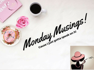 Monday Musings II