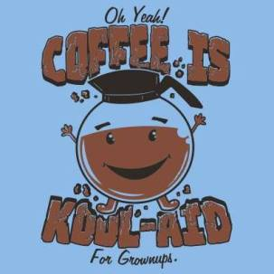 Coffee is Koolaid